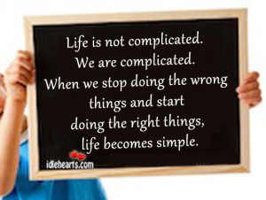 Life-is-not-complicated.-We-are-complicated..jpg