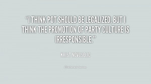 think pot should be legalized, but I think the promotion of party ...