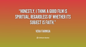File Name quote Vera Farmiga honestly i think a good film is 128546