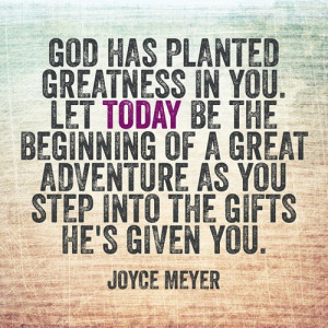 ... of a great adventure as you step into the gifts He's given you