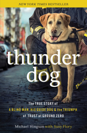 Thunder Dog: The True Story of a Blind Man, His Guide Dog, and the ...