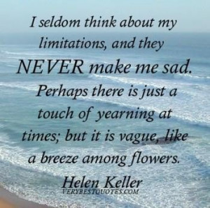Helen keller quotes i seldom think about my limitations and they never ...