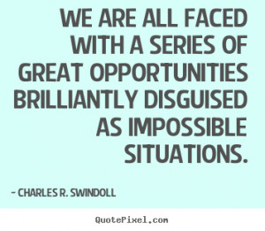 Charles R. Swindoll picture quotes - We are all faced with a series of ...