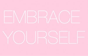 embrace #embrace yourself #love #quote #pink #forever #life