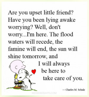 ... , and I will always be here to take care of you. ~ Charles M. Schulz
