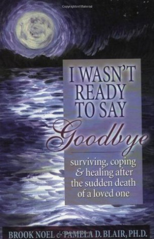 ... : Surviving, Coping and Healing after the Sudden Death of a Loved-One