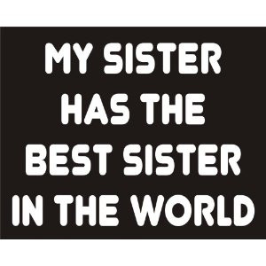 you re want to buy my sister has the best sister in the world funny ...