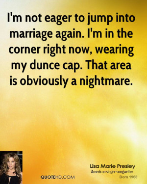 not eager to jump into marriage again. I'm in the corner right now ...