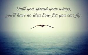 Spread your wings. You can go far. So far, courageous warrior. # ...