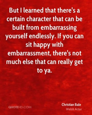 certain character that can be built from embarrassing yourself ...