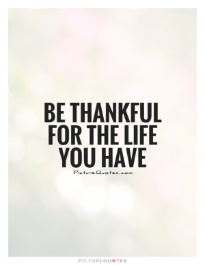 Life Quotes Be Thankful Quotes