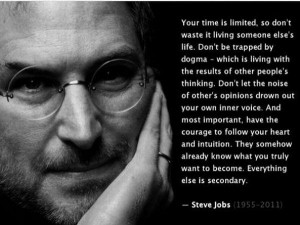 Don't be trapped by dogma - Steve Jobs