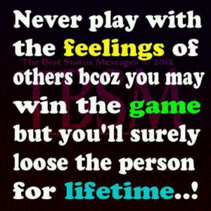 Never ever play with feelings...