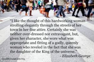 ... this quote from Elizabeth George talking about the Proverbs 31 woman