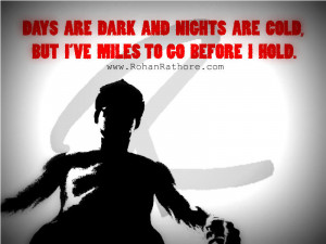 Days are dark and nights are cold, But I have miles to go before I ...