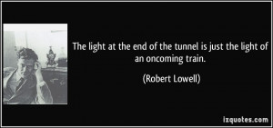 The light at the end of the tunnel is just the light of an oncoming ...