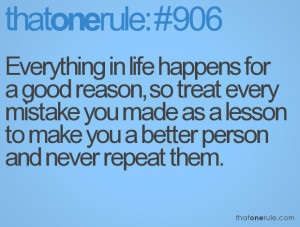 Everything In Life Happens For A Good Reason, So Treat Every Mistake ...