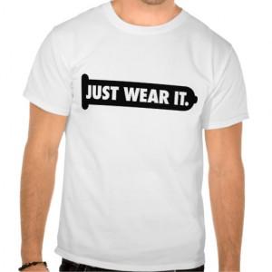 Just Wear It (Condom T-Shirt)