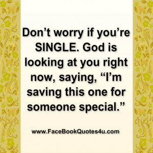 Im Single Quotes For Facebook Don't worry if you're single.