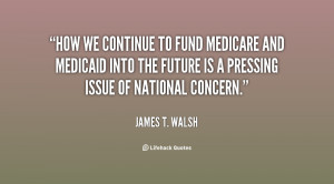 How we continue to fund Medicare and Medicaid into the future is a ...