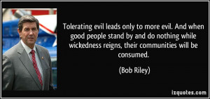 ... wickedness reigns, their communities will be consumed. - Bob Riley