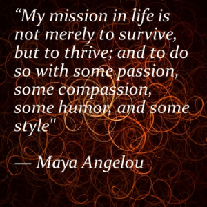 ... -passion-some-compassion-some-humor-and-some-style-Maya-Angelou-quote