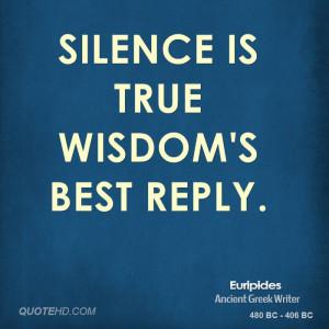 Silence is true wisdom's best reply.