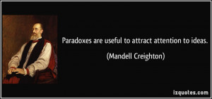 Paradoxes are useful to attract attention to ideas. - Mandell ...