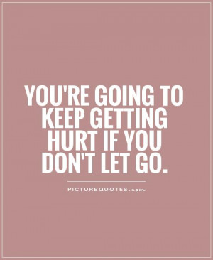 keep getting hurt if you dont let go picture quote