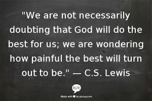 We are not necessarily doubting that God will do the best for us.
