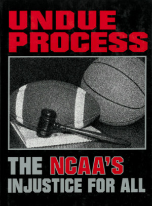 Undue Process: The NCAA's Injustice For All