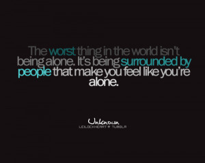 The Worst Thing In this world Isn't Being Alone