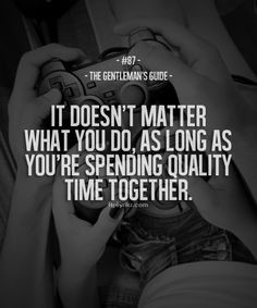 ... Matter What You Do, As Long As You're Spending Quality Time Together