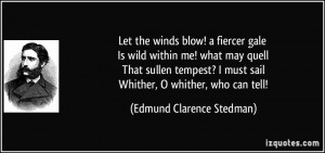 ... the winds blow! a fiercer gale Is wild within me! what may quell