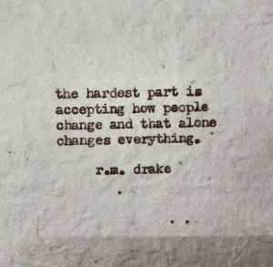 ... , alone, bits and pieces, change, hardest, part, quotes, r.m. drake