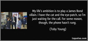 My life's ambition is to play a James Bond villain. I have the cat and ...