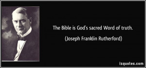 The Bible is God's sacred Word of truth. - Joseph Franklin Rutherford