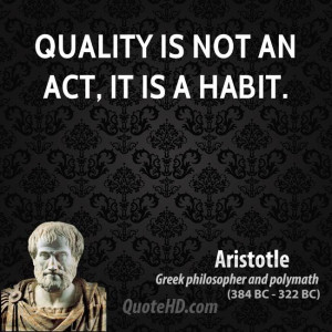 Quality is not an act, it is a habit.