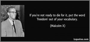 If you're not ready to die for it, put the word 'freedom' out of your ...