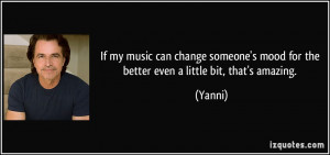 If my music can change someone's mood for the better even a little bit ...