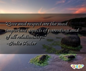 Love and respect are the most important aspects of parenting , and of ...