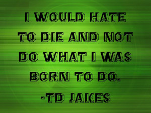 Td Jakes Quotes On Purpose #purpose #noregrets #tdjakes #