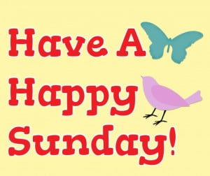 Happy Sunday Quotes Have a happy sunday