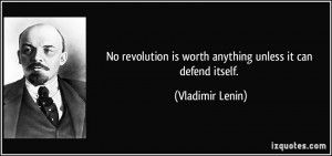 No revolution is worth anything unless it can defend itself ...