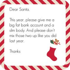 Dear Santa, This year, please give me a big fat bank account and a ...