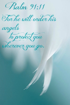 For He Will Order His Angels To Protect You Wherever You Go