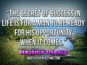The-secret-of-success-in-life-is-for-a-man-to-be-ready-for-his ...
