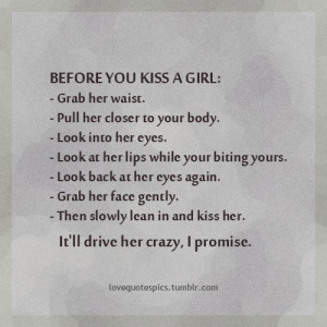 http://quotespictures.com/before-you-kiss-a-girl-love-quote/