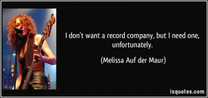 don't want a record company, but I need one, unfortunately ...