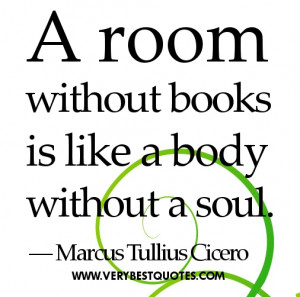 Reading quotes – A room without books is like a body without a soul.